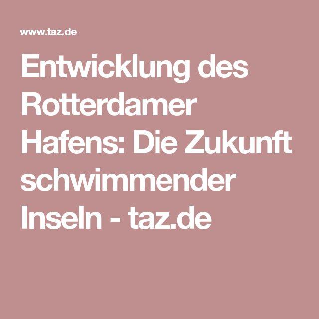 Entwicklung des Rotterdamer Hafens: Die Zukunft schwimmender Inseln - taz.de