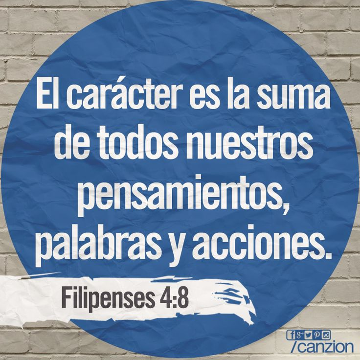 Filipenses 4:8 Por lo demás, hermanos, todo lo que es verdadero, todo lo…