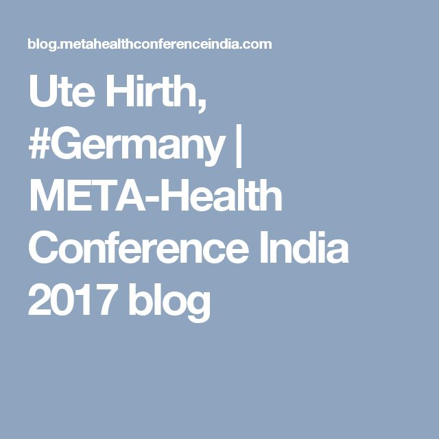 Ute Hirth, #Germany | META-Health Conference India 2017 blog