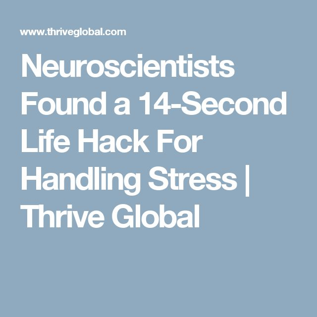 Neuroscientists Found a 14-Second Life Hack For Handling Stress | Thrive Global