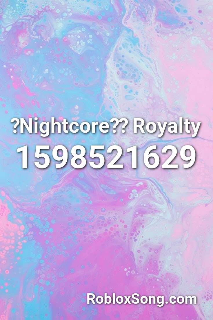 Nightcore Royalty Roblox Id Roblox Music Codes In 2020
