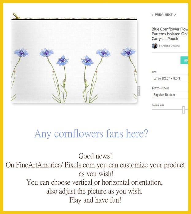 Cornflowers fans here? Good news! On FineArtAmerica/ Pixels.com you can customize your product as you wish! You can choose vertical or horizontal orientation, also adjust the picture as you wish.  Play and have fun! Carry all pouch with flowers print photography by Arletta Cwalina.