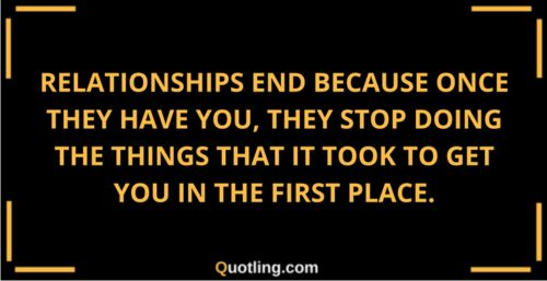 Relationships end because once they have you | Relationship Quote