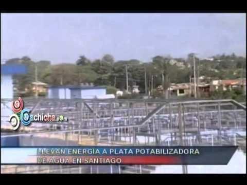 Llevan energia a Planta potablizadora de agua en Santiago #Video - Cachicha.com