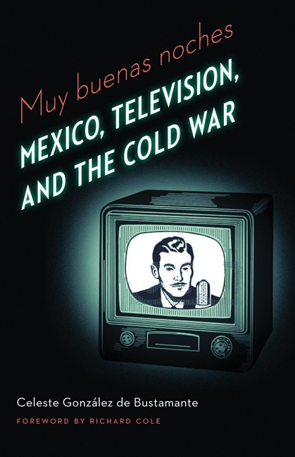 Muy buenas noches: Mexico, Television, and the Cold War - Celeste González de Bustamante, Foreword by Richard Cole (January 2013) $40.00