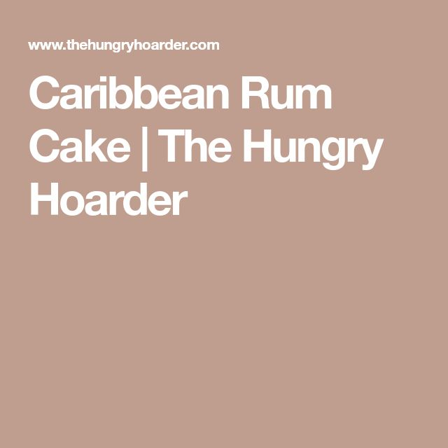 Caribbean Rum Cake | The Hungry Hoarder