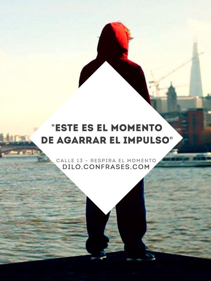 """""""Este es el momento de agarrar el impulso"""" - Calle 13, Respira el mometo."""