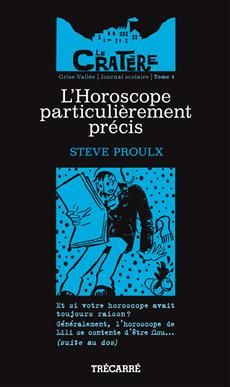 LE CRATÈRE - TOME 4  L'Horoscope particulièrement précis  Par l'auteurSteve Proulx