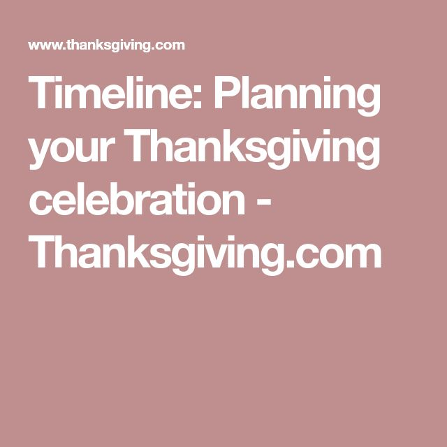 Timeline: Planning your Thanksgiving celebration - Thanksgiving.com