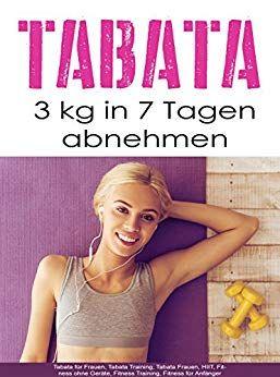 Tabata 3 Kg In 7 Tagen Abnehmen Tabata Fur Frauen Tabata Training