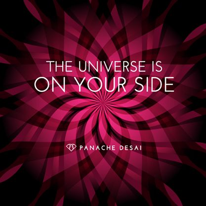 The Universe is on your side. You have the full support of the universe to move through whatever challenges you are facing. Panache Desai