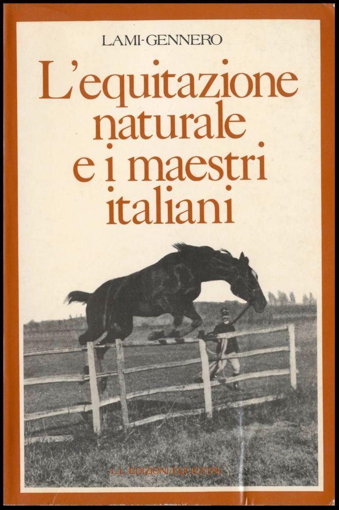 L'EQUITAZIONE NATURALE E I MAESTRI ITALIANI Lami-Gennero L116 LL Ed.Equestri1977