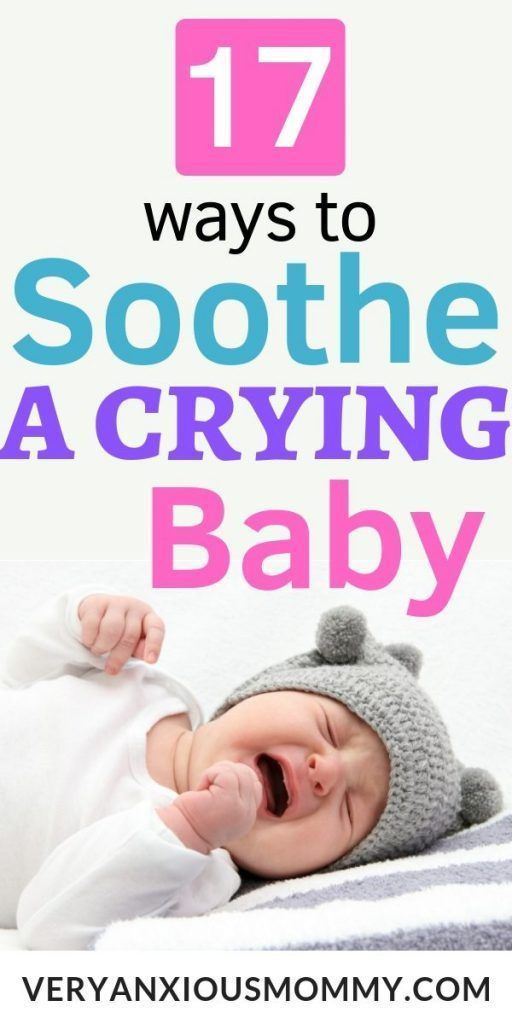 17 Ways to Soothe A Crying Baby | Parenting Tips+Tricks