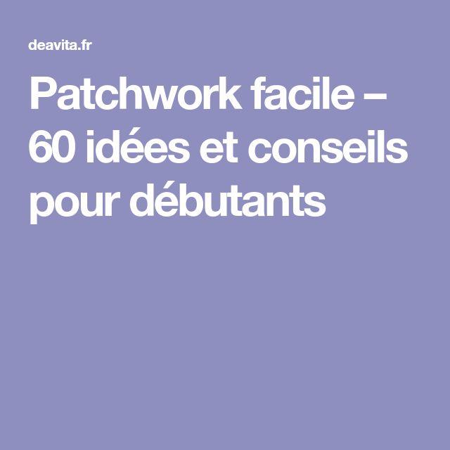 Patchwork facile – 60 idées et conseils pour débutants