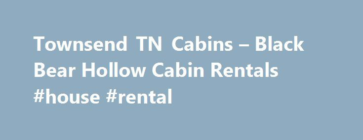 Townsend TN Cabins – Black Bear Hollow Cabin Rentals #house #rental http://renta.nef2.com/townsend-tn-cabins-black-bear-hollow-cabin-rentals-house-rental/  #smoky mountain cabin rentals # Welcome to Black Bear Hollow Cabin Rentals Home of the most secluded cabins in a gated, upscale community in the Smoky Mountains! Most of our Black Bear Hollow Cabins are on 5-15 acres each, providing an incredible, one of kind setting! Our secluded Townsend Cabins and Wears Valley cabins are easily…