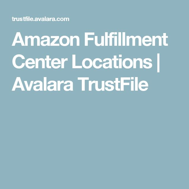 Amazon Fulfillment Center Locations | Avalara TrustFile
