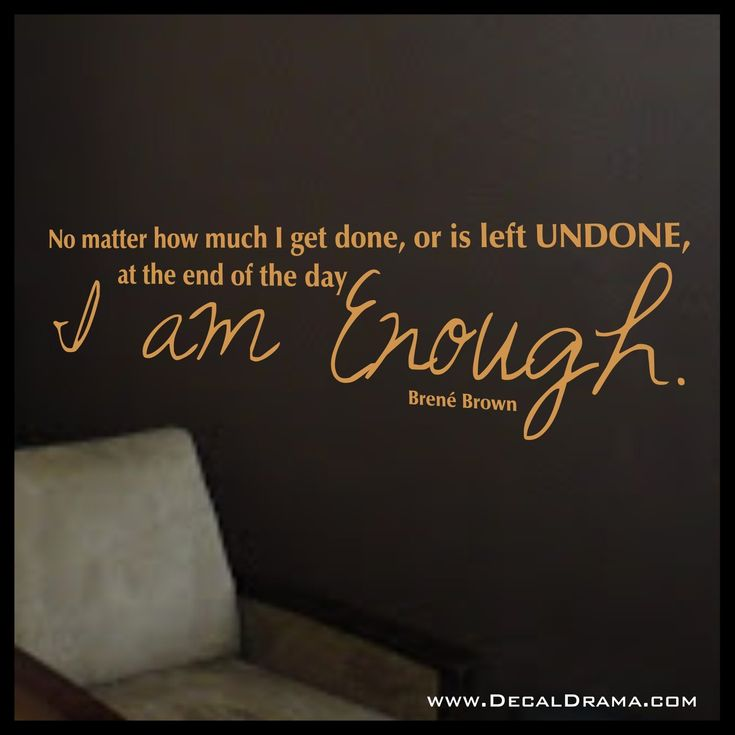"No Matter How Much I Get Done, I AM ENOUGH, Brene Brown Inspirational Quote, Vinyl Wall Decal. ""No matter how much I get done, or is left UNDONE, at the End of the Day I AM ENOUGH,"" from author Brene Brown Inspirational Quote wall decal: approximately 37""w x 10""h (94cm x 25cm). ★★★ This order is for the vinyl wall decal only. ★★★ Please CHOOSE you vinyl color from the pull-down menu (check the last picture for our 24 color options).★★★ Picture size varies to show the quote, and may not be…"
