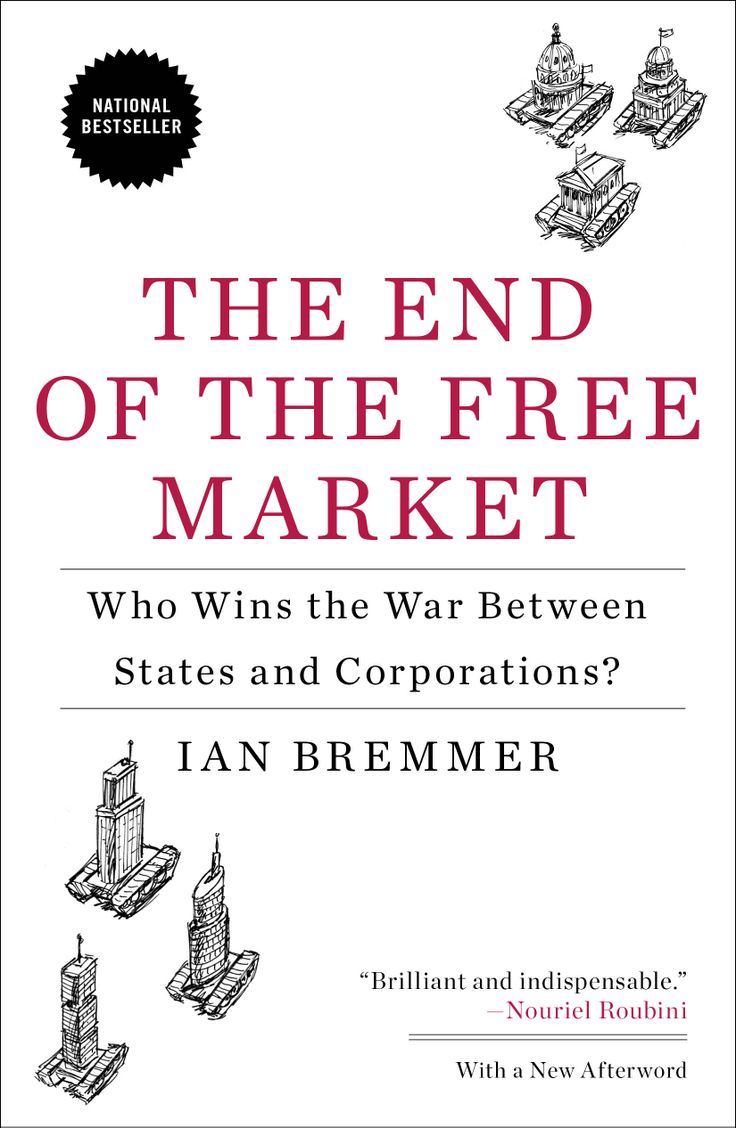 """""""End of the free market : who wins the war between states and corporations?"""" by Ian Bremmer."""
