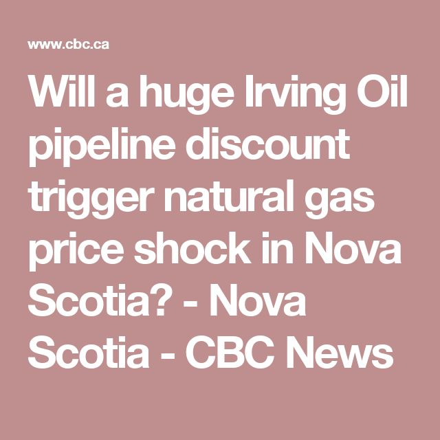 Will a huge Irving Oil pipeline discount trigger natural gas price shock in Nova Scotia? - Nova Scotia - CBC News