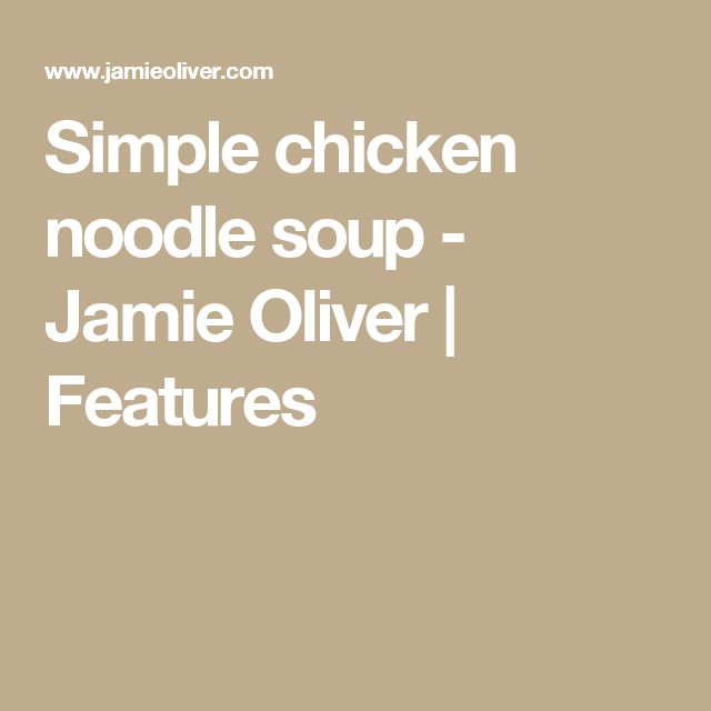 Simple chicken noodle soup - Jamie Oliver | Features