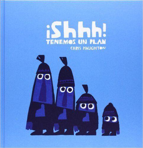 ¡Shhh! Tenemos un Plan: Amazon.es: Chris Haughton: Libros