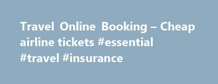 Travel Online Booking – Cheap airline tickets #essential #travel #insurance http://travel.nef2.com/travel-online-booking-cheap-airline-tickets-essential-travel-insurance/  #airfare cheap # Why us? Quick and easy search for airline ticketsand hotels Automatic selection of the best prices Instant online booking takes a few minutes You want to know the exact date of your trip? You want to plan your trip in advance? You want to know when prices are cheaper? Our calendar with […]