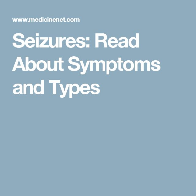 Seizures: Read About Symptoms and Types