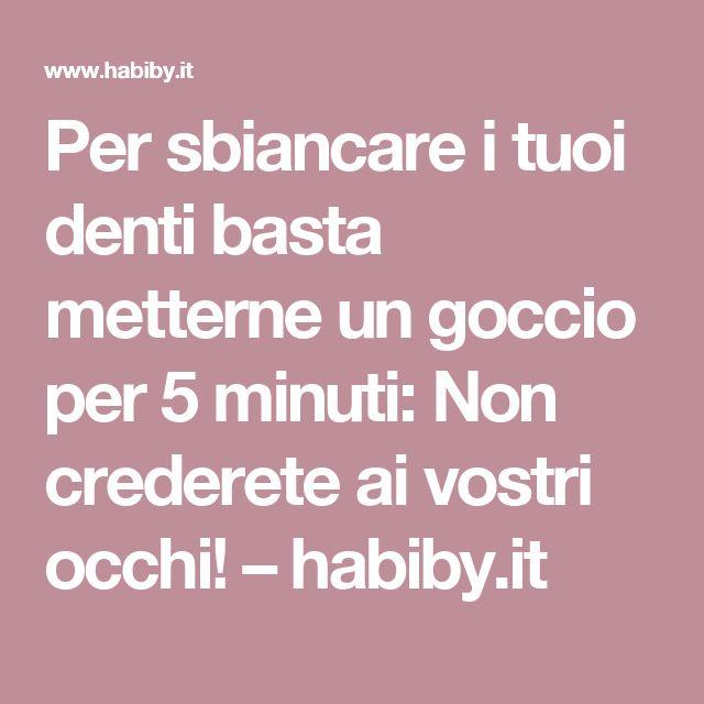 Per sbiancare i tuoi denti basta metterne un goccio per 5 minuti: Non crederete ai vostri occhi! – habiby.it