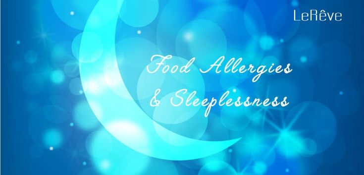 Food Allergies and Sleeplessness. If you or your child experiences discomfort or pain that prevents a good night sleep, here's the solution to sleep through the night.