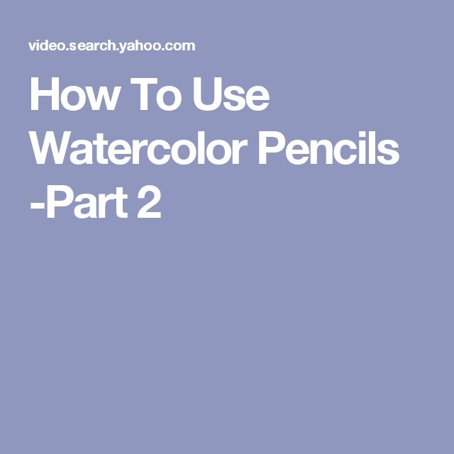 How To Use Watercolor Pencils -Part 2