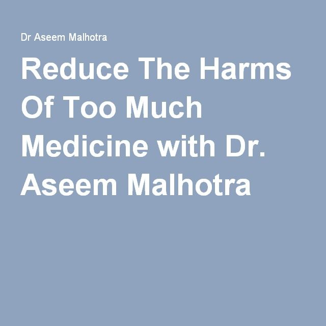 Reduce The Harms Of Too Much Medicine with Dr. Aseem Malhotra