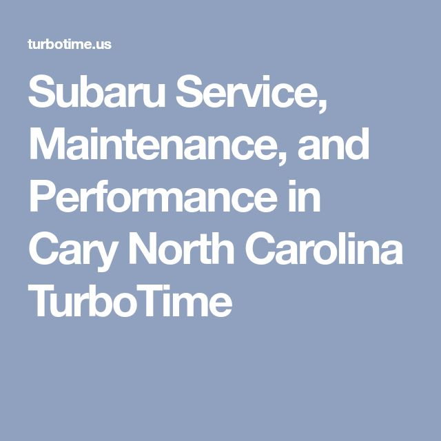 Subaru Service, Maintenance, and Performance in Cary North Carolina TurboTime
