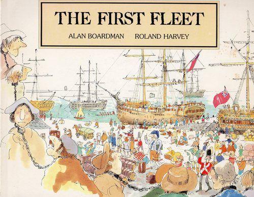 The First Fleet by Alan Boardman, Roland Harvey