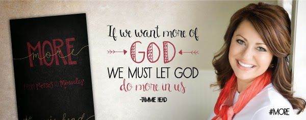 """""""If we want more of God we must let God do more in us."""" Tammie Head"""
