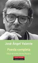 Poesía completa / José Ángel Valente ; edición e introducción de Andrés Sánchez Robayna. -- Barcelona : Círculo de Lectores : Galaxia Gutenberg, 2014 en http://absysnet.bbtk.ull.es/cgi-bin/abnetopac?TITN=518105