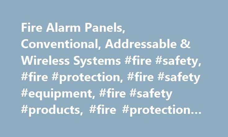 Fire Alarm Panels, Conventional, Addressable & Wireless Systems #fire #safety, #fire #protection, #fire #safety #equipment, #fire #safety #products, #fire #protection #equipment http://fiji.remmont.com/fire-alarm-panels-conventional-addressable-wireless-systems-fire-safety-fire-protection-fire-safety-equipment-fire-safety-products-fire-protection-equipment/  # A wide range of two and four wire conventional fire alarm panels and accessories to suit various commercial and domestic…