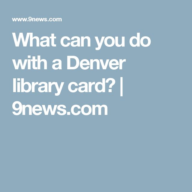 What can you do with a Denver library card?   9news.com