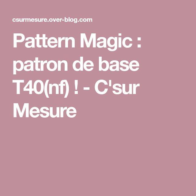 Pattern Magic : patron de base T40(nf) ! - C'sur Mesure
