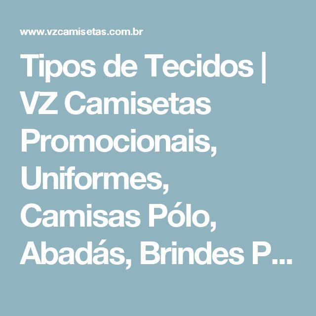 Tipos de Tecidos | VZ Camisetas Promocionais, Uniformes, Camisas Pólo, Abadás, Brindes Promocionais - BH - SP - RJ