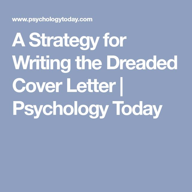 A Strategy for Writing the Dreaded Cover Letter | Psychology Today