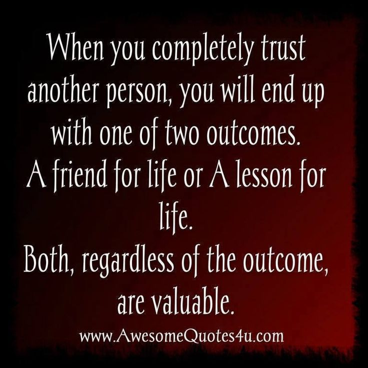 Famous Quotes About Life Lessons 2: When You Completely Trust Another Person, You Will End Up