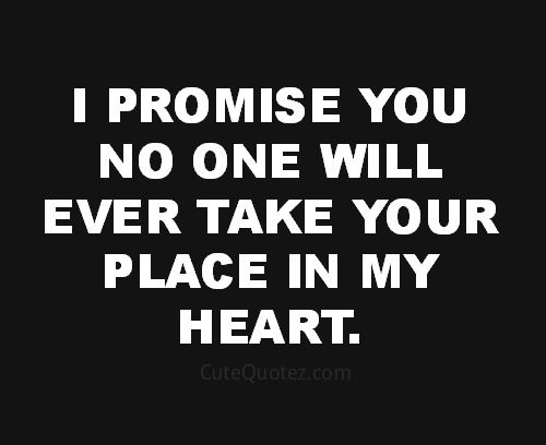 Real promise cus no one could ever fill your place