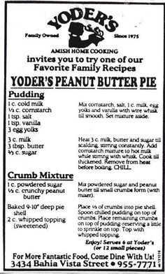 The most AMAZINGLY DELICIOUS Peanut Butter Pie. It's the recipe from Yoder's Amish Restaurant in Sarasota, FL. It's out of this world good. Try it, if you don't believe me!