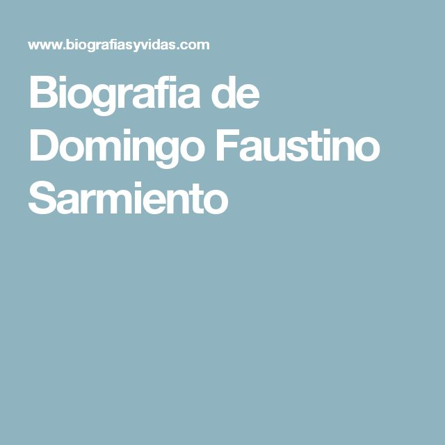 Biografia de Domingo Faustino Sarmiento