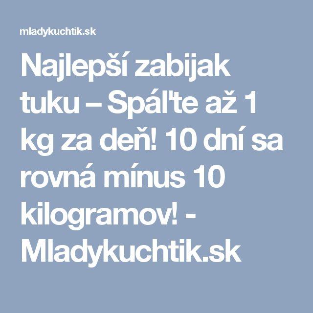 Najlepší zabijak tuku – Spáľte až 1 kg za deň! 10 dní sa rovná mínus 10 kilogramov! - Mladykuchtik.sk