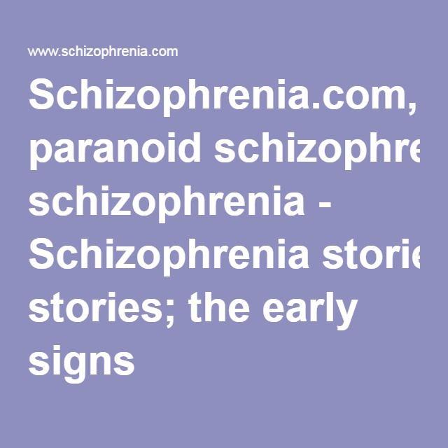 Schizophrenia.com, paranoid schizophrenia - Schizophrenia stories; the early signs
