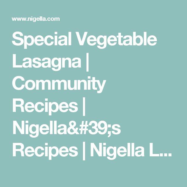 Special Vegetable Lasagna | Community Recipes | Nigella's Recipes | Nigella Lawson