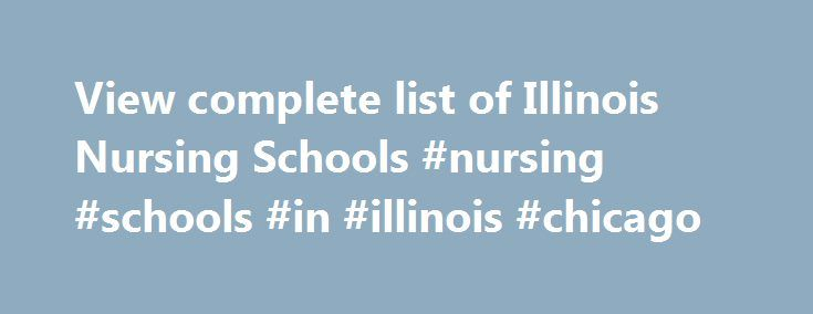 "View complete list of Illinois Nursing Schools #nursing #schools #in #illinois #chicago http://nigeria.remmont.com/view-complete-list-of-illinois-nursing-schools-nursing-schools-in-illinois-chicago/  #Illinois Nursing Schools and Programs Illinois is also known as the ""Land of Lincoln"" and has amazing history which brings about the states well known diversity. Illinois has famous jazz and blues festivals, agricultural fairs, infamous brick oven pizza, pro athletic teams, and the tallest…"