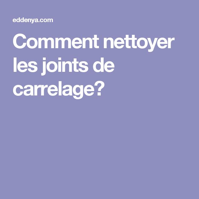 1000 ideas about nettoyer joints carrelage on pinterest