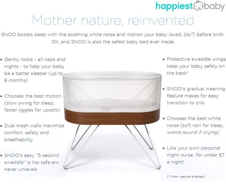 SNOO Smart Sleeper from Happiest Baby and Dr. Harvey Karp soothes, monitors and responds to your little one's needs. It chooses the best white noise and motion to boost sleep - or calm midnight meltdowns - all while keeping baby in the safest position, on their back. SNOO has multiple microphones to precisely detect the source of sounds with 3 distinct white-noise sounds specially engineered to calm crying or enhance sleep. This automated baby bassinet responds to your little one with gentle…
